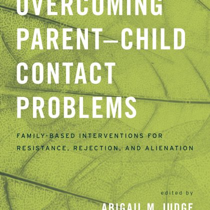 BOOK REVIEW- Overcoming Parent-Child Contact Problems: Family-Based Interventions for Resistance, Rejection, and Alienation